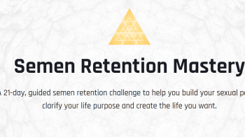 Semen Retention Mastery - 21-day guided challenge [$25 GB]