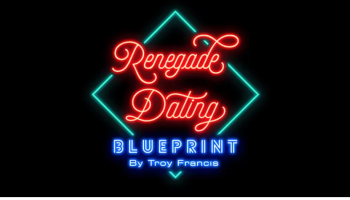 Troy Francis - Renegade Dating Blueprint [$25 GB]